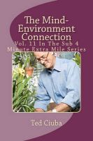 The Mind-Environment Connection: Vol. 11 in the Sub 4 Minute Extra Mile Series: Book by Ted Ciuba