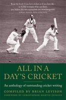 All in a Day's Cricket: An Anthology of Outstanding Cricket Writing: Book by Brian Levison