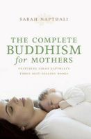 The Complete Buddhism for Mothers: Book by Sarah Napthali
