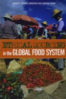 Ethical Sourcing in the Global Food System: Challenges and Opportunities to Fair Trade and the Environment: Book by Stephanie Barrientos,Catherine Dolan