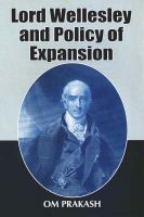 Lord Wellesley and Policy of Expansion: Book by Om Prakash