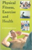 Physical Fitness, Exercise & Health: Book by Dr. R.W. Gopalakrishnan