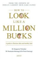 How To Look Like A Million Bucks: A Guide To Flawless Skin And Healthy Hair: Book by Sangeeta Velaskar