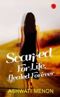 Scarred For Life, Healed Forever: Book by Ashwati Menon