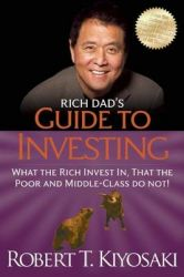 Rich Dad's Guide to Investing: What the Rich Invest in, That the Poor and Middle-class Do Not!: Book by Robert T. Kiyosaki