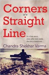 Corners of a Straight Line: In a Love Story, Even After Love Ends, The Story Continues...: Book by CHANDRA SHEKHAR VARMA