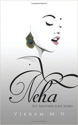 Neha : Yet Another Love Story (English) (Paperback): Book by  Like any other debutant author, Vikram M N too has been fiddling with the idea of writing a novel for long. But due to various so-called life commitments such as watching movies, reading books, listening to music, travelling, and yes of course, working once in a while, the author couldn't accomplish... View More Like any other debutant author, Vikram M N too has been fiddling with the idea of writing a novel for long. But due to various so-called life commitments such as watching movies, reading books, listening to music, travelling, and yes of course, working once in a while, the author couldn't accomplish the task of completing the novel for a long time. It took him two years to write and one more year to publish. The author is just like any other youth born in a middle-class family, with no real inspiration for anything in life. What started off as writing made-up stories for detailed answers in geography, writing his own version of World War for history, and needless to say writing a whole story as a conversation in Dialogue writing in English, transitioned to some short stories for the Office Bulletin Board and writing reviews in his personal blog. Both, can be accessed at constantscribbles.wordpress.com After much scribbling, he has finally completed a novel, Neha - Yet Another Love Story, and that's what you are about to read.