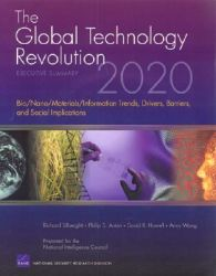 The Global Technology Revolution 2020: Executive Summary - Bio/nano/materials/information Trends, Drivers, Barriers, and Social Implications: Book by Richard Silberglitt