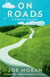 On Roads: A Hidden History: Book by Joe Moran