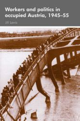 Workers and Politics in Occupied Austria, 1945-55: Book by Jill Lewis
