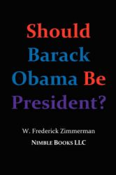 Should Barack Obama Be President? DREAMS FROM MY FATHER, AUDACITY OF HOPE, ... Obama in '08?: Book by W. Frederick, Zimmerman