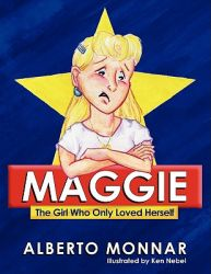 Maggie the Girl Who Only Loved Herself: Book by Alberto Monnar