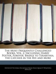 The Most Frequently Challenged Books, Vol. 2, Including Harry Potter, Forever, Bridge to Terabithia, the Catcher in the Rye and More: Book by Victoria Hockfield