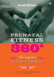 PRENATAL FITNESS 360: THE WAY TO A HEALTHY PREGNANCY: Book by SHIVLANI SONALI