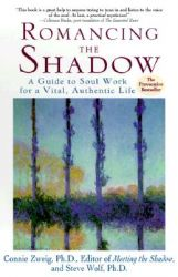 Romancing the Shadow: A Guide to Soul Work for a Vital, Authentic Life: Book by Connie Zweig