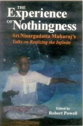 The Experience of Nothingness: Sri Nisargadatta Maharaj's Talks on Realizing the Indefinite: Book by Nisargadatta Maharaj , Robert Powell
