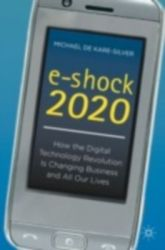 E-Shock 2020: How the Digital Technology Revolution Is Changing Business and All Our Lives (English) (Hardcover): Book by Michael De Kare-Silver