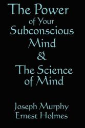 The Power of Your Subconscious Mind and the Science of the Mind: Book by Ernest Holmes