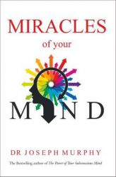 Miracles of Your Mind: Book by Dr. Joseph Murphy