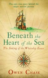 Beneath the Heart of the Sea: The Sinking of the Whaleship Essex: Book by Owen Chase