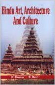 Hindu Art, Architecture and Culture, 386 pp, 2008 (English) 01 Edition: Book by S. Ram R. Kumar