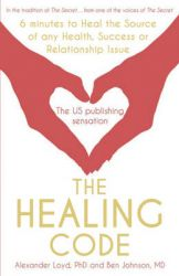 The Healing Code: 6 Minutes to Heal the Source of Your Health, Success or Relationship Issue: Book by Alex Loyd,Ben Johnson