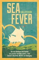Sea Fever: The True Adventures That Inspired Our Greatest Maritime Authors, from Conrad to Masefield, Melville and Hemingway: Book by Sam Jefferson