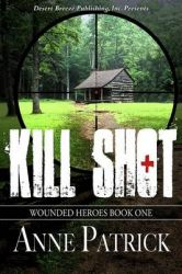 Wounded Heroes Book One: Kill Shot: Book by Anne Patrick