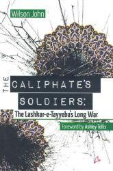 The Caliphate's Soldiers: The Lashkar-e-Tayyeba's Long War: Book by Wilson John