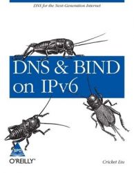 DNS and BIND on IPv6 (English): Book by Cricket Liu