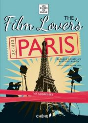 Film Lover's Paris: 101 Legendary Addresses That Inspired Great Movies: Book by Barbara Boespflug