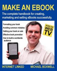 Make an EBook: The Complete Handbook for Creating, Marketing and Selling EBooks Successfully: Book by Michael Boxwell