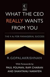 What The Ceo Really Wants From You : The 4As For Managerial Success : The 4 As for Managerial Success (English)           (Hardcover): Book by R. Gopalakrishnan