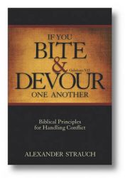 If You Bite & Devour One Another: Galatians 5:15 : Biblical Principles for Handling Conflict: Book by Alexander Strauch