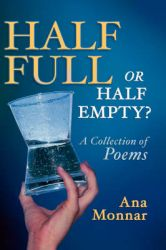 Half Full, Or Half Empty? A Collection of Poems: Book by Ana Monnar