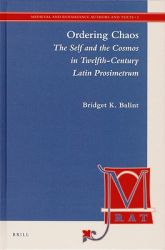 Ordering Chaos: The Self and the Cosmos in Twelfth-century Latin Prosimetrum: Book by Bridget K. Balint