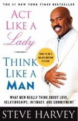 ACT LIKE A LADY, THINK LIKE A MAN: Book by HARVEY STEVE