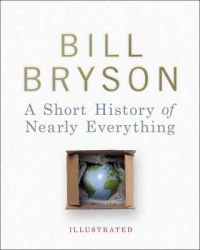 A Short History Of Nearly Everything - Illustrated: Book by Bill Bryson
