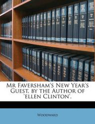 MR Faversham's New Year's Guest, by the Author of 'Ellen Clinton'.: Book by Woodward, Zenka Christopher Gerard Kathleen Gerard Christopher Christopher Christopher