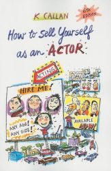 How to Sell Yourself as an Actor: Book by K Callan