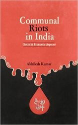 Communal Riots in India: Study of Social and Economic Aspects[Hardcover]: Book by Akhilesh Kumar