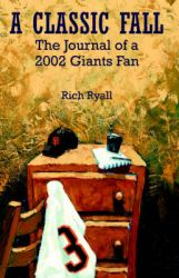 A Classic Fall: The Journal of a 2002 Giants Fan: Book by Rich Ryall