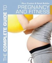The Complete Guide to Pregnancy and Fitness: Book by Morc Coulson