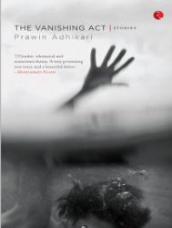 The Vanishing Act, Stories: Book by Prawin Adhikari
