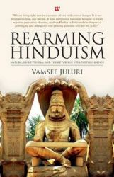 Rearming Hinduism: Nature Hinduphobia And The Return Of Indian Intelligence (English) (Paperback): Book by Vamsee Juluri