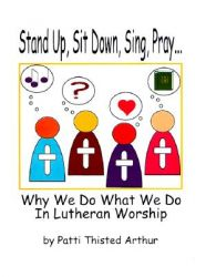 Stand Up, Sit Down, Sing, Pray: Why We Do What We Do in Lutheran Worship: Book by Patti T Arthur