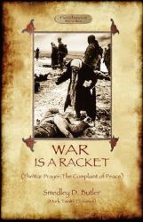 War Is A Racket; with The War Prayer and The Complaint of Peace: Book by Smedley D Butler