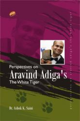 Perspectives on Aravind Adiga's : The White Tiger: Book by A.K. Saini