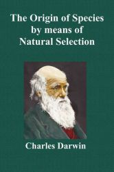 The Origin Of Species By Means Of Natural Selection; Or The Preservation Of Favoured Races In The Struggle For Life (Sixth Edition, with All Additions and Corrections): Book by Charles Darwin