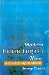 Modern Indian English Novel a critical Study On Political: Book by Swarup Chandra